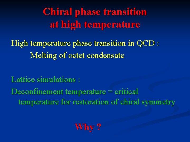 Chiral phase transition at high temperature High temperature phase transition in QCD : Melting