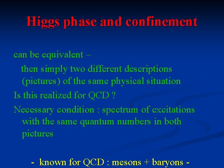 Higgs phase and confinement can be equivalent – then simply two different descriptions (pictures)