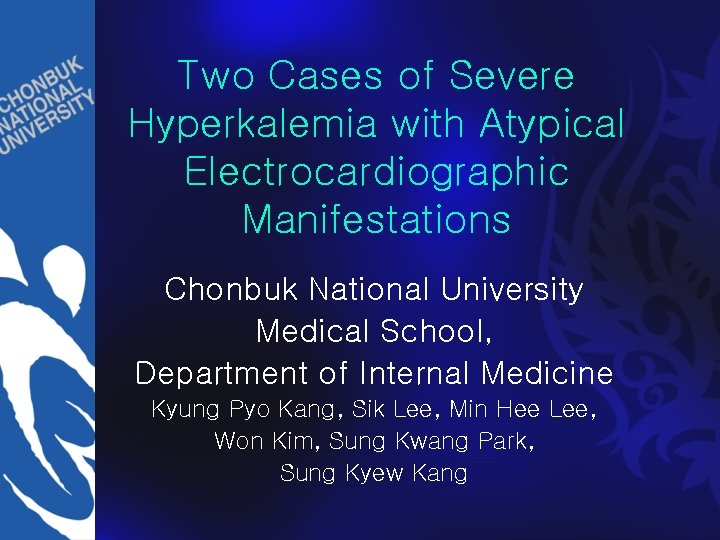 Two Cases of Severe Hyperkalemia with Atypical Electrocardiographic Manifestations Chonbuk National University Medical School,