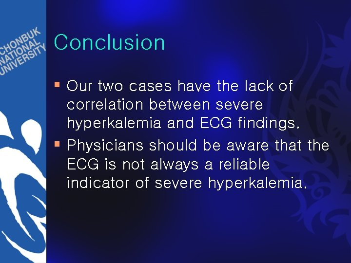 Conclusion § Our two cases have the lack of correlation between severe hyperkalemia and