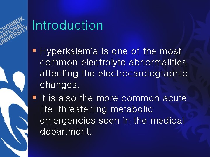 Introduction § Hyperkalemia is one of the most common electrolyte abnormalities affecting the electrocardiographic