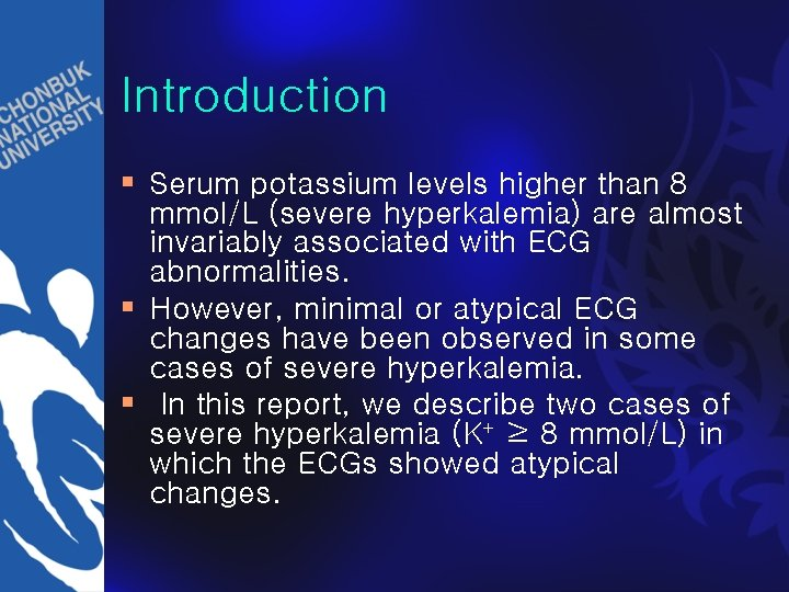 Introduction § Serum potassium levels higher than 8 mmol/L (severe hyperkalemia) are almost invariably