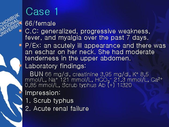 Case 1 § 66/female § C. C: generalized, progressive weakness, fever, and myalgia over