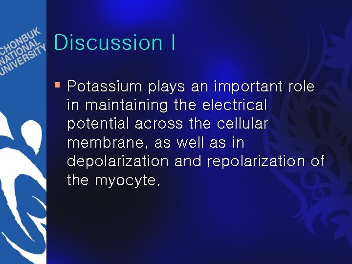Discussion I § Potassium plays an important role in maintaining the electrical potential across