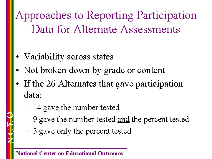 Approaches to Reporting Participation Data for Alternate Assessments NCEO • Variability across states •