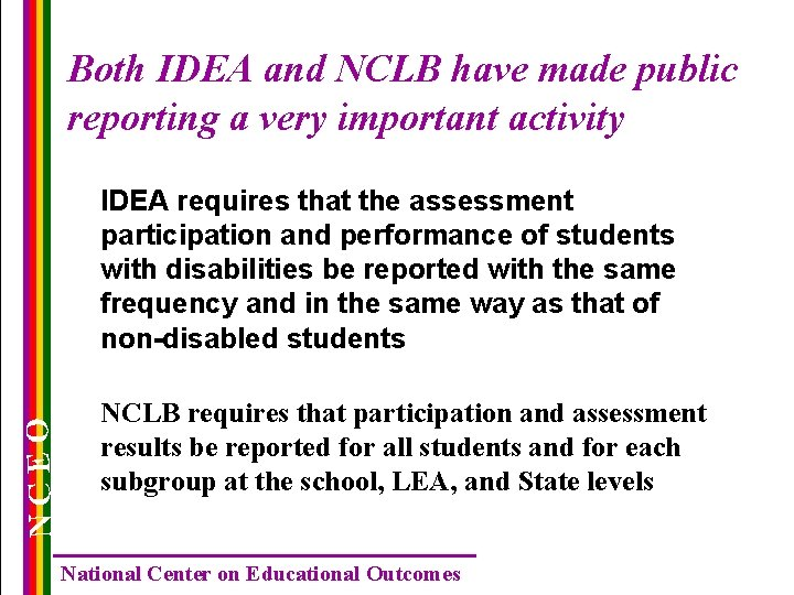 Both IDEA and NCLB have made public reporting a very important activity NCEO IDEA