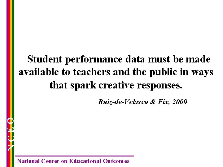 Student performance data must be made available to teachers and the public in ways
