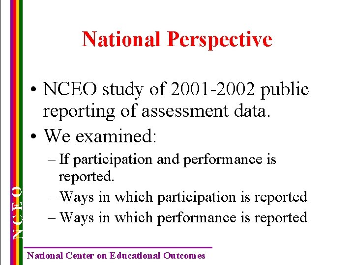 National Perspective NCEO • NCEO study of 2001 -2002 public reporting of assessment data.