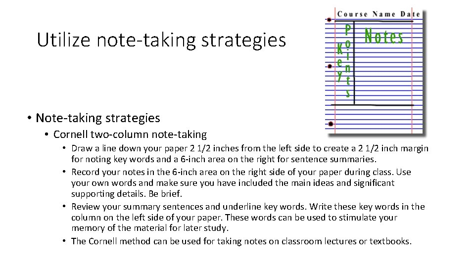 Utilize note-taking strategies • Note-taking strategies • Cornell two-column note-taking • Draw a line