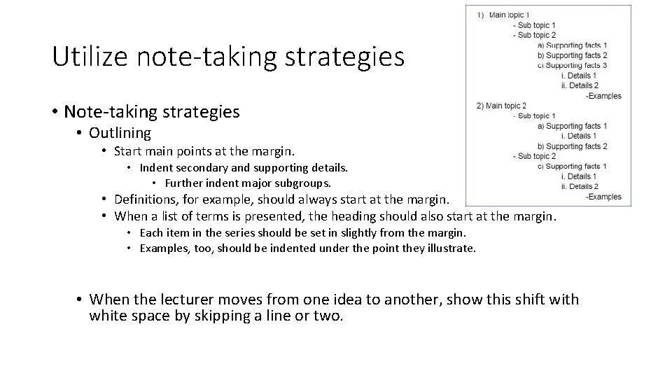 Utilize note-taking strategies • Note-taking strategies • Outlining • Start main points at the
