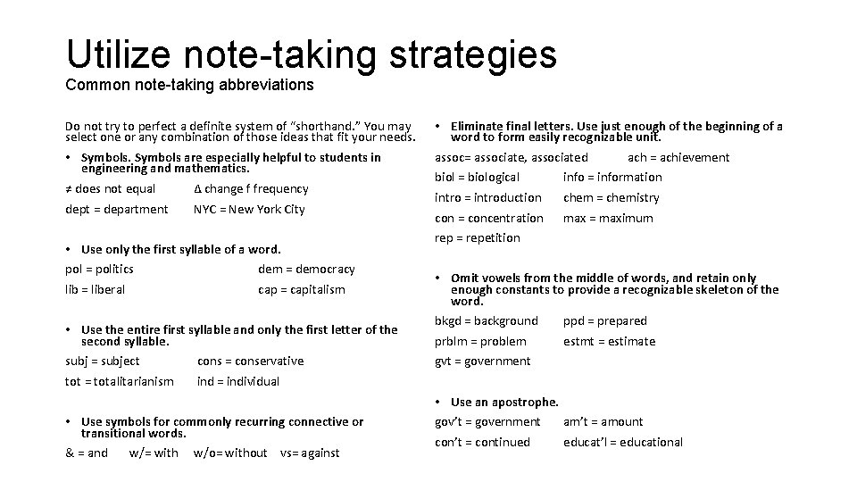 Utilize note-taking strategies Common note-taking abbreviations Do not try to perfect a definite system