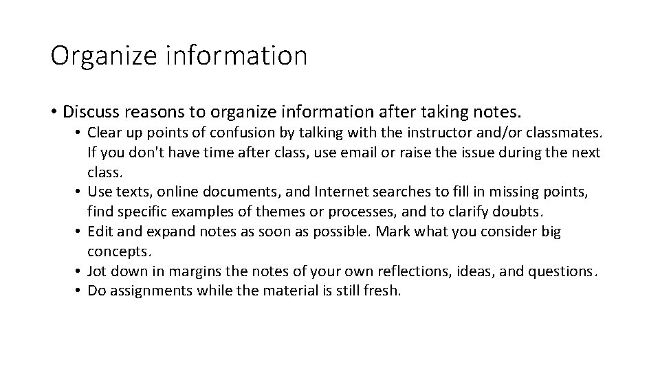 Organize information • Discuss reasons to organize information after taking notes. • Clear up