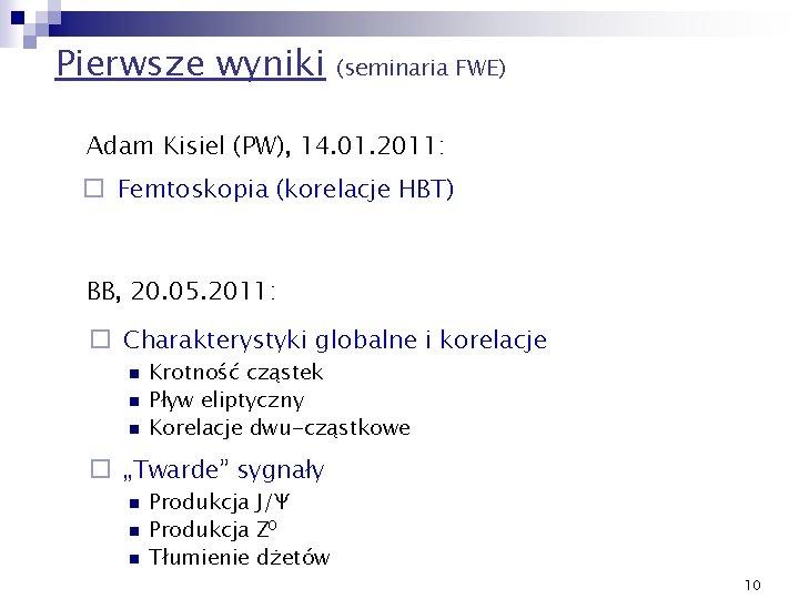 Pierwsze wyniki (seminaria FWE) Adam Kisiel (PW), 14. 01. 2011: ¨ Femtoskopia (korelacje HBT)