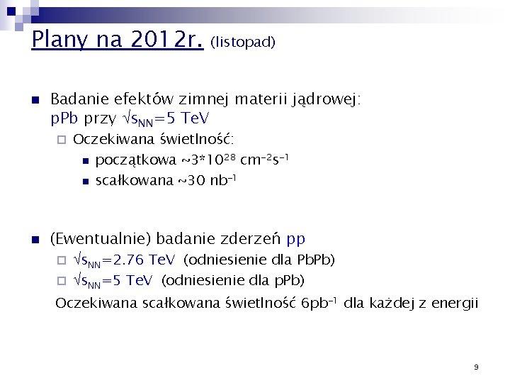 Plany na 2012 r. n Badanie efektów zimnej materii jądrowej: p. Pb przy s.