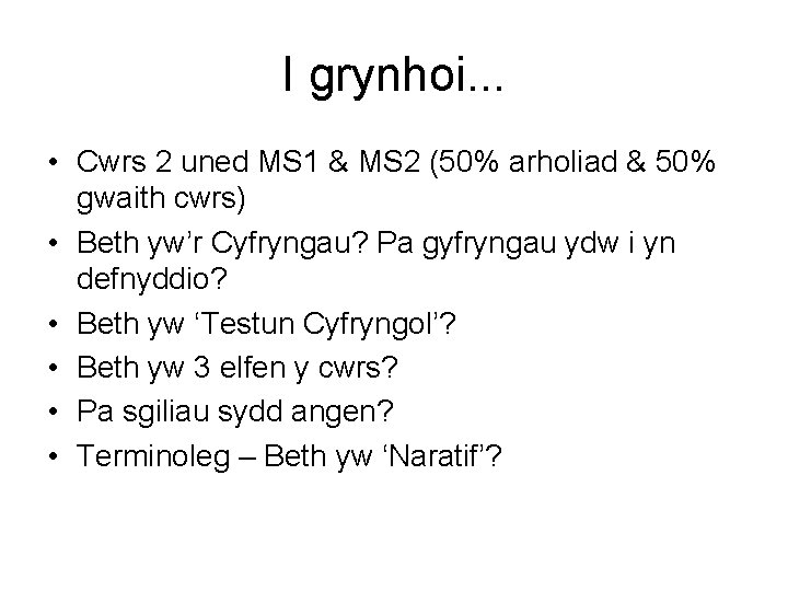 I grynhoi. . . • Cwrs 2 uned MS 1 & MS 2 (50%