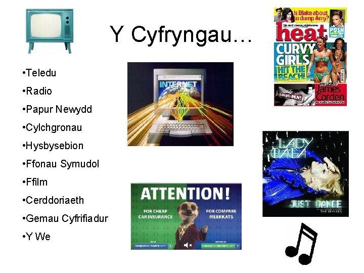 Y Cyfryngau… • Teledu • Radio • Papur Newydd • Cylchgronau • Hysbysebion •