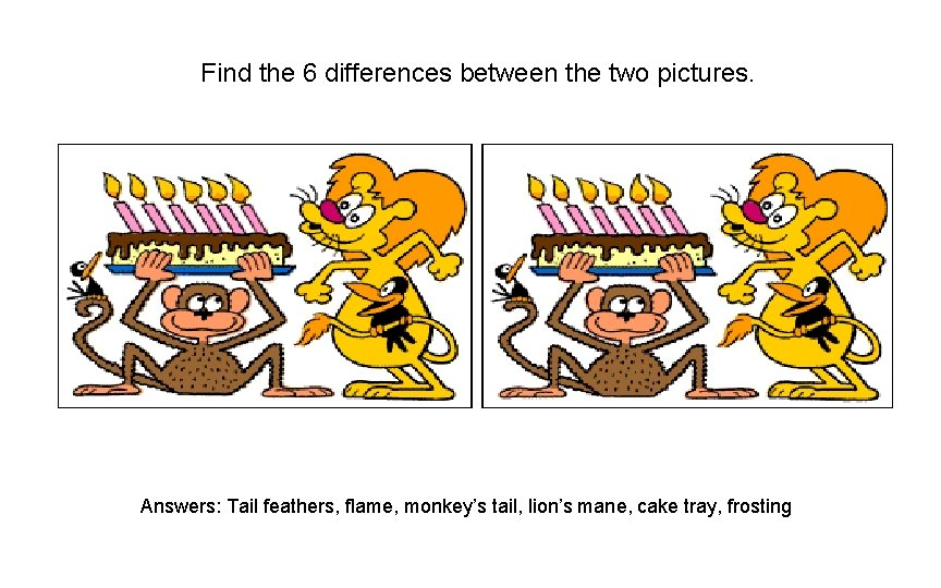 Find the 6 differences between the two pictures. Answers: Tail feathers, flame, monkey's tail,
