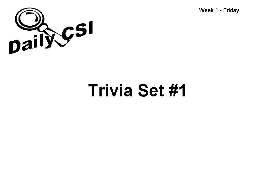 Week 1 - Friday Trivia Set #1