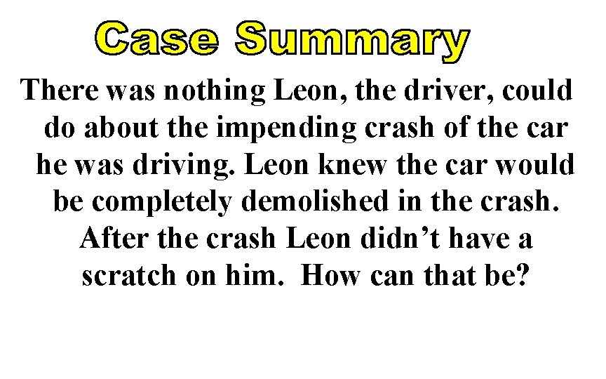 There was nothing Leon, the driver, could do about the impending crash of the