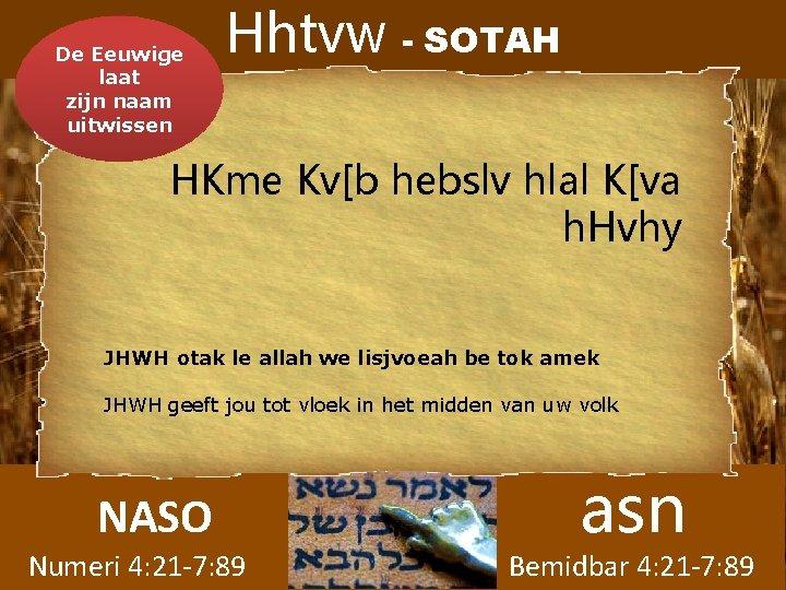 De Eeuwige laat zijn naam uitwissen Hhtvw - SOTAH HKme Kv[b hebslv hlal K[va