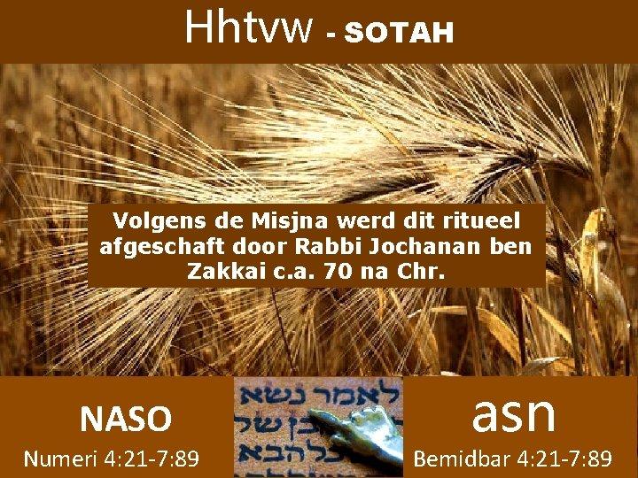 Hhtvw - SOTAH Volgens de Misjna werd dit ritueel afgeschaft door Rabbi Jochanan ben
