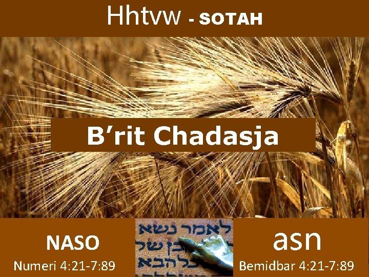 Hhtvw - SOTAH B'rit Chadasja NASO Numeri 4: 21 -7: 89 asn Bemidbar 4: