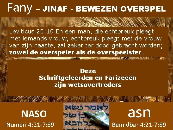 Fany – JINAF - BEWEZEN OVERSPEL Leviticus 20: 10 En een man, die echtbreuk