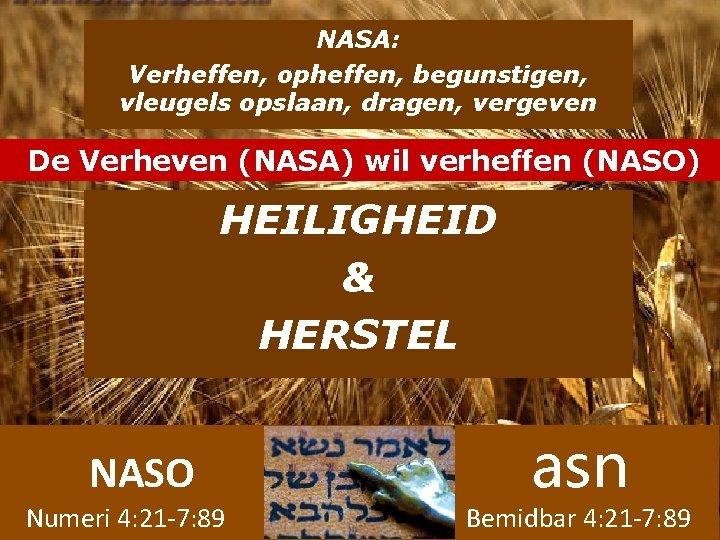 NASA: Verheffen, opheffen, begunstigen, vleugels opslaan, dragen, vergeven De Verheven (NASA) wil verheffen (NASO)