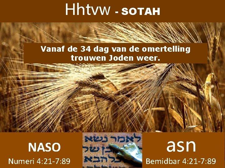 Hhtvw - SOTAH Vanaf de 34 dag van de omertelling trouwen Joden weer. NASO