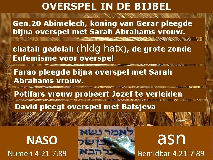 OVERSPEL IN DE BIJBEL Gen. 20 Abimelech, koning van Gerar pleegde bijna overspel met