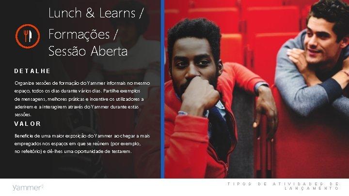 Lunch & Learns / Formações / Sessão Aberta DETALHE Organize sessões de formação do