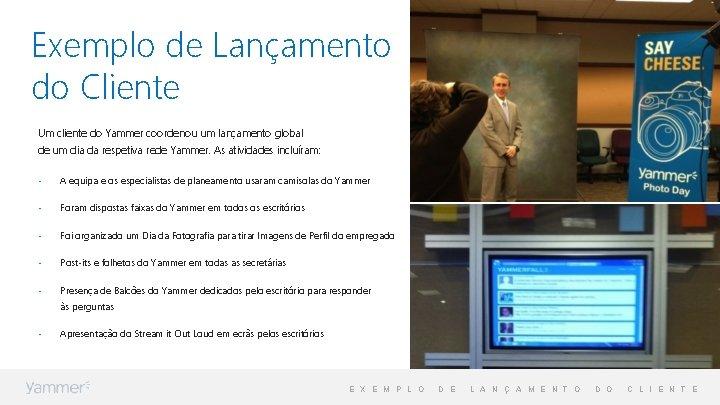 Exemplo de Lançamento do Cliente Um cliente do Yammer coordenou um lançamento global de