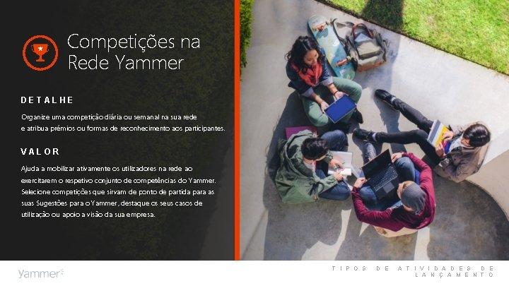 Competições na Rede Yammer DETALHE Organize uma competição diária ou semanal na sua rede