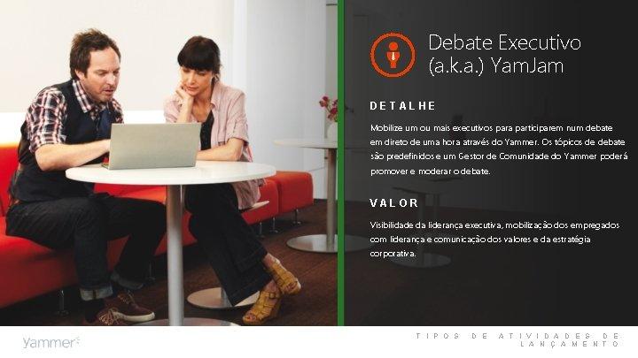 Debate Executivo (a. k. a. ) Yam. Jam DETALHE Mobilize um ou mais executivos