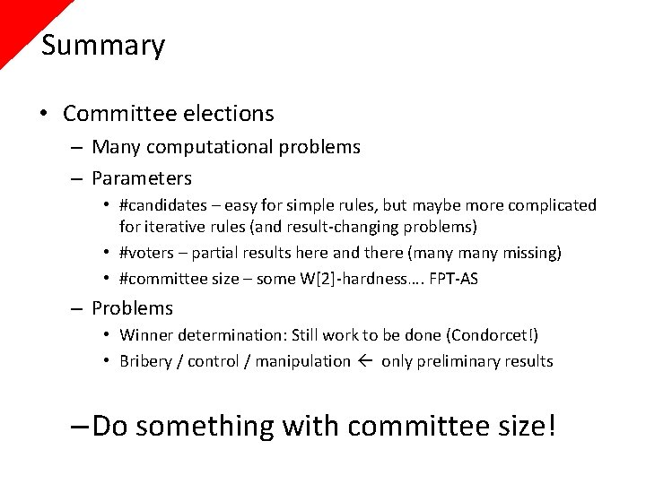 Summary • Committee elections – Many computational problems – Parameters • #candidates – easy