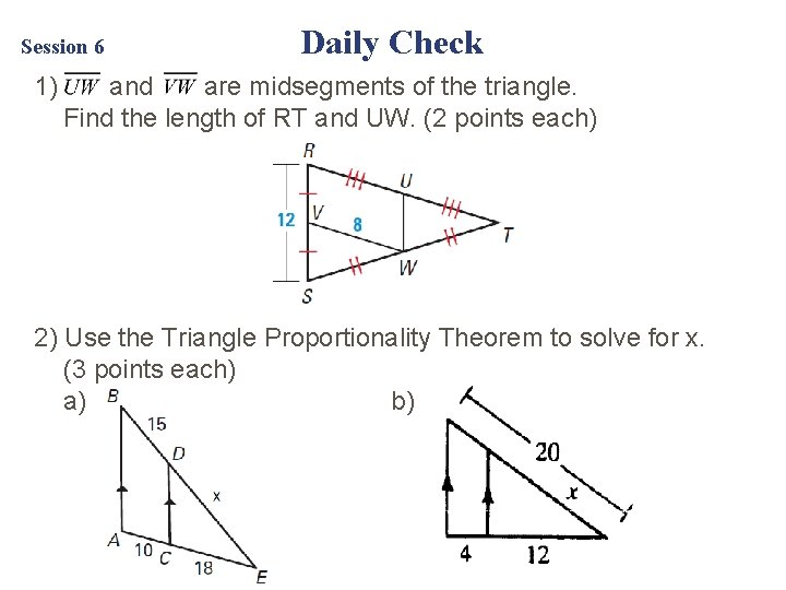 Session 6 1) Daily Check and are midsegments of the triangle. Find the length