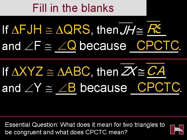 Fill in the blanks If FJH QRS, then ___ Q because _______. CPCTC and