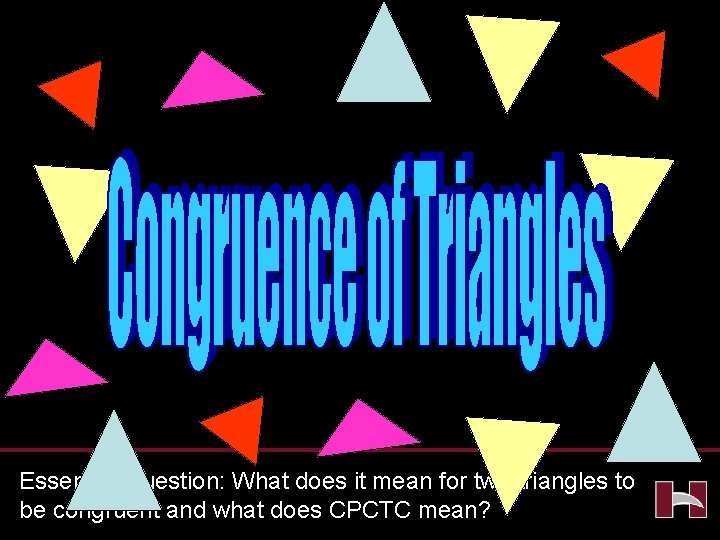 Essential Question: What does it mean for two triangles to be congruent and what