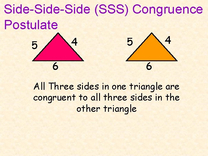 Side-Side (SSS) Congruence Postulate 4 5 6 All Three sides in one triangle are