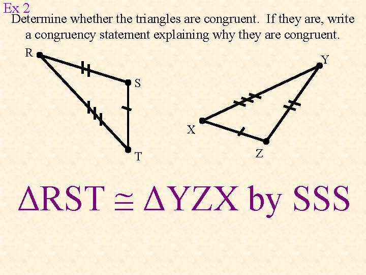 Ex 2 Determine whether the triangles are congruent. If they are, write a congruency