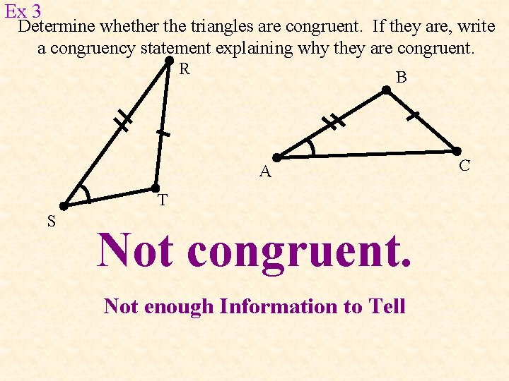 Ex 3 Determine whether the triangles are congruent. If they are, write a congruency