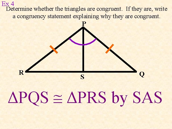 Ex 4 Determine whether the triangles are congruent. If they are, write a congruency