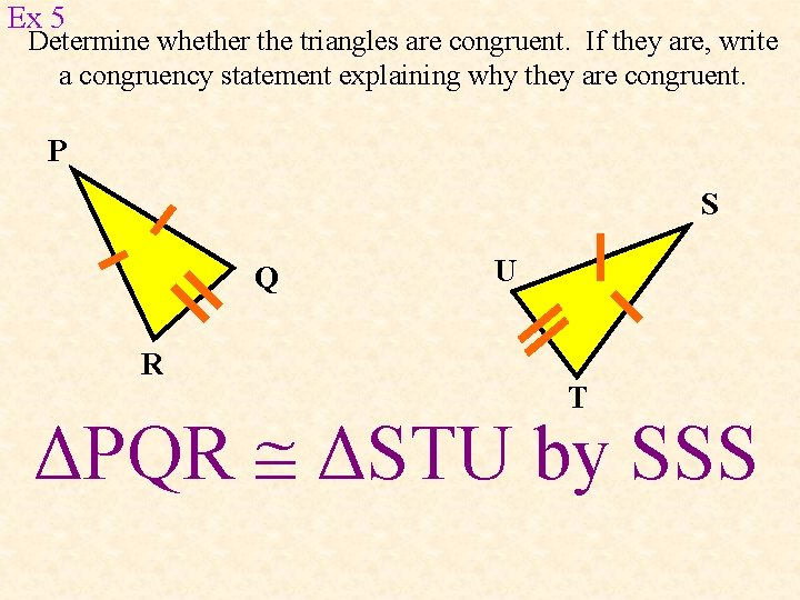 Ex 5 Determine whether the triangles are congruent. If they are, write a congruency
