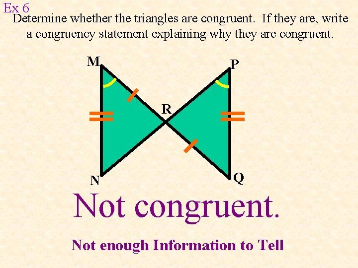Ex 6 Determine whether the triangles are congruent. If they are, write a congruency