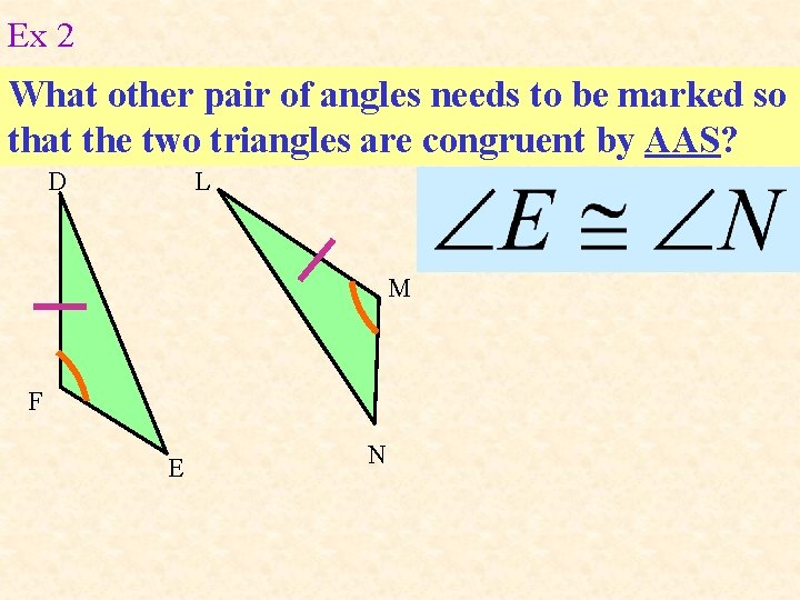 Ex 2 What other pair of angles needs to be marked so that the