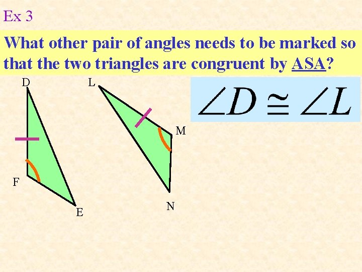 Ex 3 What other pair of angles needs to be marked so that the