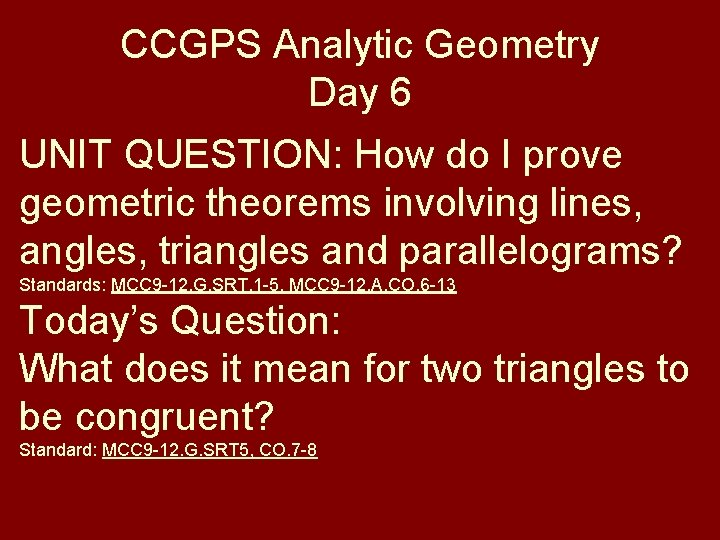 CCGPS Analytic Geometry Day 6 UNIT QUESTION: How do I prove geometric theorems involving
