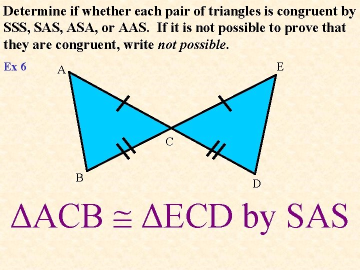 Determine if whether each pair of triangles is congruent by SSS, SAS, ASA, or