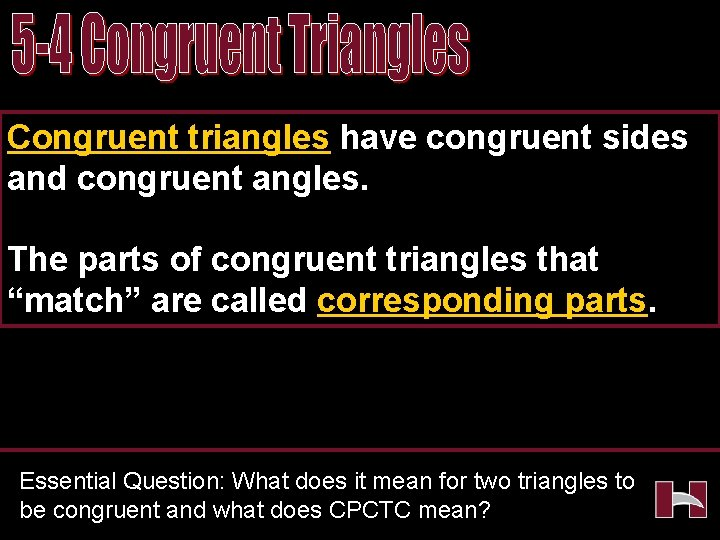 Congruent triangles have congruent sides and congruent angles. The parts of congruent triangles that