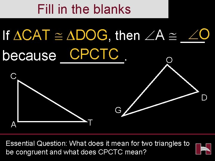 Fill in the blanks O If CAT DOG, then A ___ CPCTC because ____.